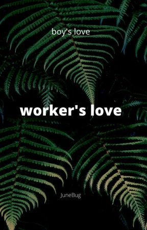 workers love by JuneBugLemarr