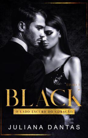 Black - O lado escuro do coração - Ato 3 by Ju-Dantas
