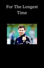 For The Longest Time [Lionel Messi] by Jayme112234