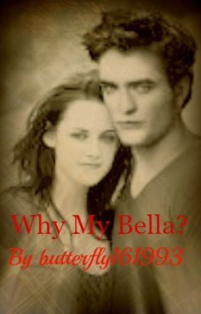 Why my Bella? by butterfly161993