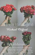 Nunca lo imaginé (Michael Clifford y tú) by fariderosas