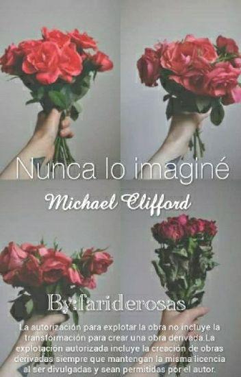 Nunca lo imaginé (Michael Clifford y tú)