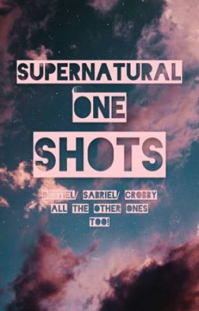Supernatural One Shots!!!! by ohmychuckifer