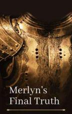 Merlyn's Final Truth by merlinamor
