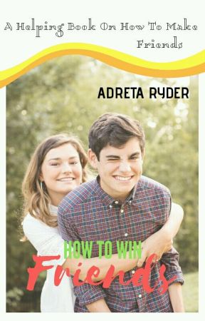 How To Win Friends by adretaRyder