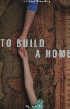 To build a home |a Dramione & Thuna story| by Seph_Elle