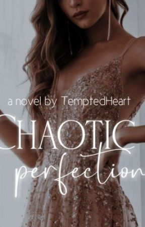 Chaotic Perfection  by TemptedHeart