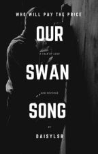 Our Swan Song by daisylsb