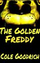 The Golden Freddy by Cole_Goodrich