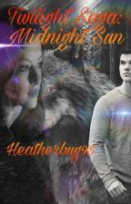 Twilight Saga: Midnight Sun by heatherbug95