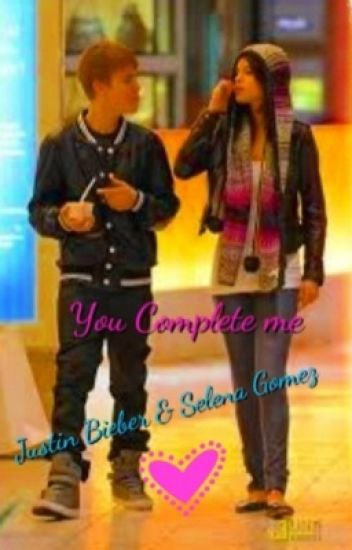 You Complete Me Justin Bieber and Selena Gomez
