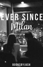 Ever Since Milan by booksbyjash
