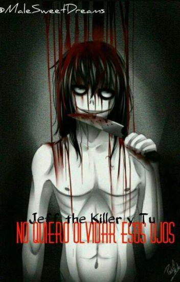 no quiero olvidar esos ojos -Jeff the Killer y tu (hot)- [Cancelada]