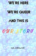 We're Here, We're Queer, And This Is Our Story by just_writing_heh