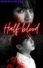 HALF-BLOOD (Jeon Jungkook x Reader) by Sk8ergurl98