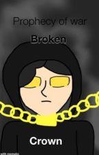 Prophecy of war:broken crown by jaybirdT