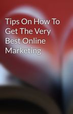 Tips On How To Get The Very Best Online Marketing by tune7dorsey