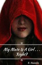 My Mate Is A Girl...Right? {Edited} by B_Nunnjie21