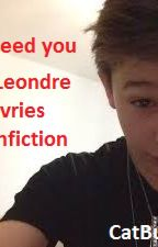 I need you - Leondre Devries fanfiction by ItsBambi143