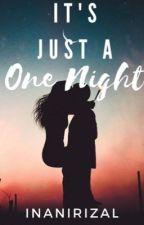 IT'S JUST A ONE NIGHT. by InaniRizal