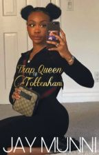Trap Queen of Tottenham by jaymunnildnn