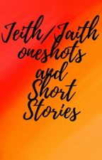Jeith/Jaith oneshots and Short Stories by s715116