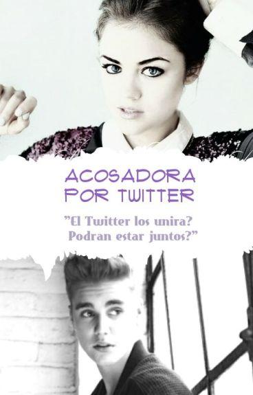 Acosadora por Twitter~Justin Bieber y Tu~