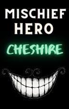 -Mischief Hero:Cheshire- by SadCloudChild