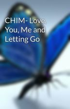 CHIM- Love, You, Me and Letting Go by IslangMalaya
