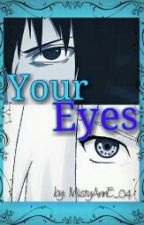 ✔ Your Eyes  [A SasuSaku Short Story] by MistyAnnE_04