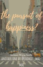 The Pursuit of Happiness? {Jackson Wang ff} by joonie_mai-mai