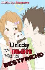 Unlucky Im Inlove With My Bestfriend by Sluterarea