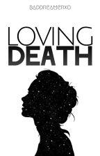 Loving Death | COMING SOON by baddreamerxo