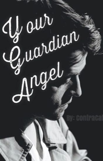 Your Guardian Angel ~a Castiel story~ {{SLOW UPDATES}}