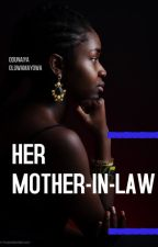 HER MOTHER IN LAW(A Nigerian-themed novel) by _Mayowa_
