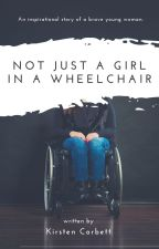 Not Just a Girl in a Wheelchair by KirstenCorbett