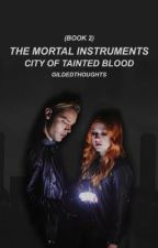 The Mortal Instruments: City of Tainted Blood (Book 2) (ON HOLD) by -gildedthoughts