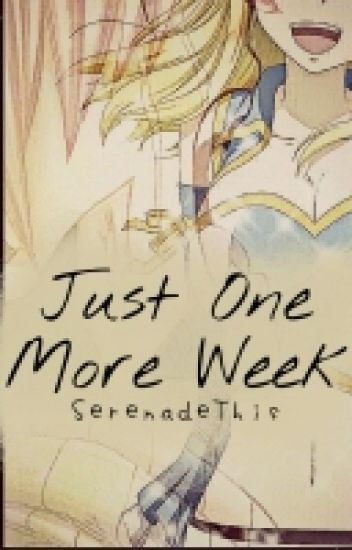 Just One More Week... • NaLu • |1st Place in AnimeWattyAwards|