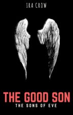 The Good Son | The Sons of Eve Book 1 by IraCrow13