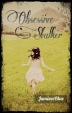 Obsessive Stalker by JamieeeBlue