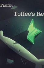 Toffee's Return by crazyhatlady44