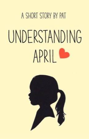 Understanding April by Pat-is-Positive