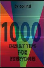 1000 Great Tips For Everyone! by collinsl
