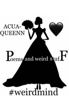Poems and weird stuff by ACUA-Queenn