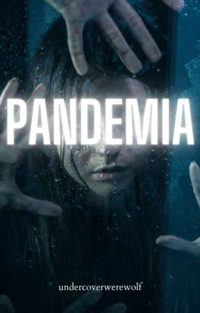 Pandemia (Pandemia #1) by undercoverwerewolf