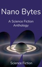 Nano Bytes - A Collection of Short SciFi Stories by ScienceFiction