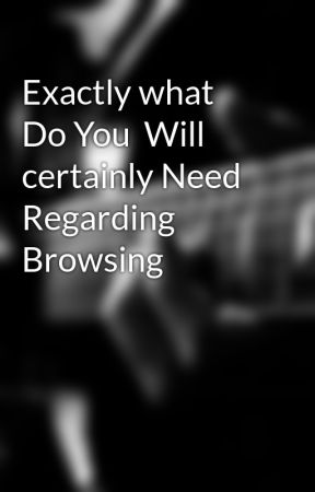 Exactly what Do You  Will certainly Need Regarding  Browsing by anduoram2