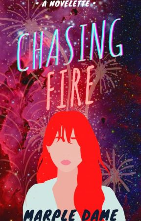 Chasing Fire by LadyOnTheNextCubicle