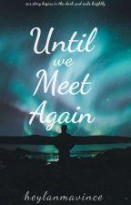 Until We Meet Again [On Going] by heylanmavince