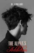 The Alpha's Addiction [BxB] by AzrielRhey